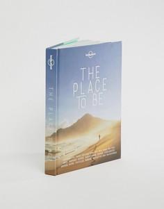 Путеводитель The Place To Be Lonely Planet - Мульти Books