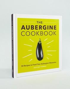 Книга рецептов The Aubergine Cookbook - Мульти Books