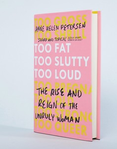 Книга Too fat too slutty too loud: the rise and reign of the unruly woman - Мульти Books