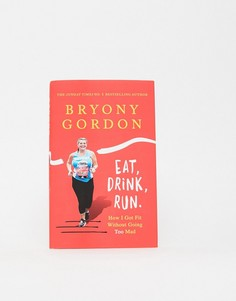 Книга Eat Drink Run Брайони Гордон (Bryony Gordon - Мульти Books
