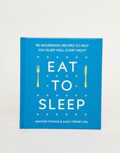Книга с рецептами для хорошего сна Eat To Sleep Cookbook - Мульти Books