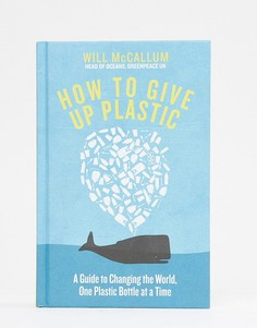 Книга How to give up plastic: save the world one plastic bottle at a time - Мульти Books