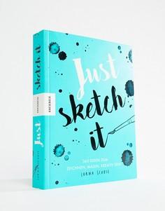 Just Sketch It: 365 Ideen zum Zeichnenok - Мульти Books