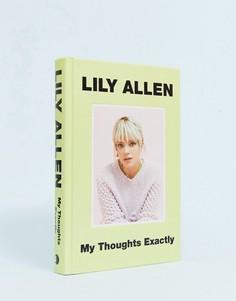 Книга My thoughts exactly автора Лили Аллен (Lily Allen - Мульти Books