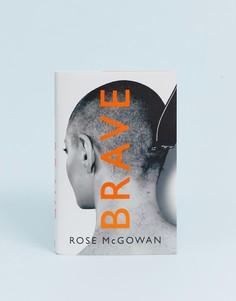 Книга Brave автора Роуз Макгоуэн (Rose McGowan - Мульти Books