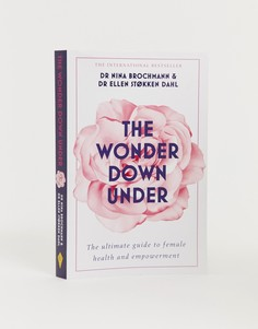 Книга The wonder down under: A users guide to the vagina - Мульти Books