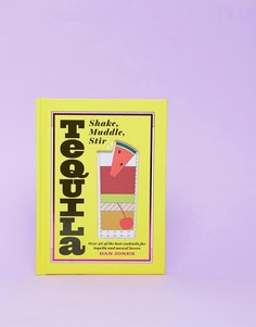 "Книга ""Shake muddle stir: tequila book\""-Мульти Books"